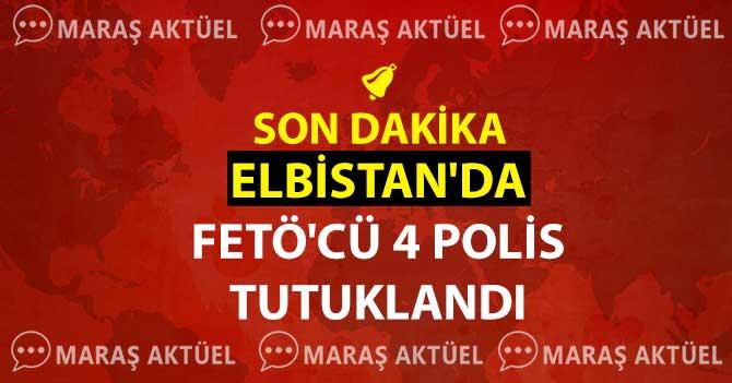 ELBİSTAN'DA FETÖ'CÜ 4 POLİS TUTUKLANDI