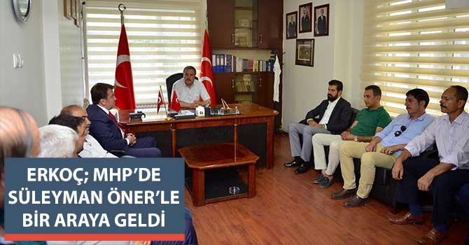 ERKOÇ MHP'DE SÜLEYMAN ÖNER'LE BİR ARAYA GELDİ