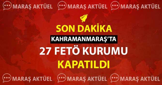 KAHRAMANMARAŞ'TA 27 FETÖ KURUMU KAPATILDI