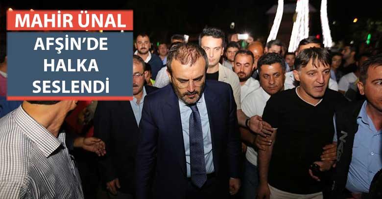 MAHİR ÜNAL AFŞİN'DE HALKA SESLENDİ