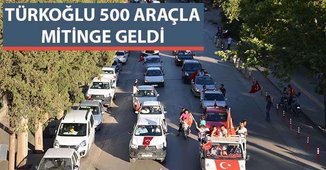 TÜRKOĞLU 500 ARAÇLA MİTİNGE GELDİ